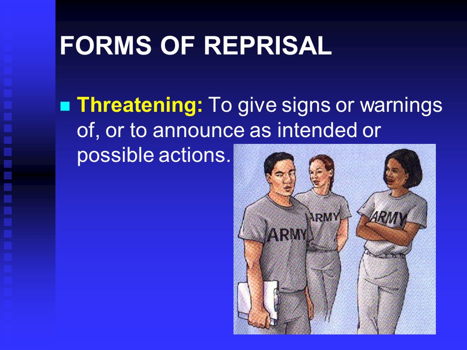 FORMS OF REPRISAL Threatening: To give signs or warnings of, or to announce as intended or possible actions.