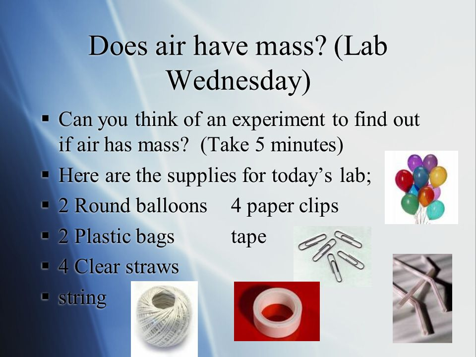 Does air have mass (Lab Wednesday)