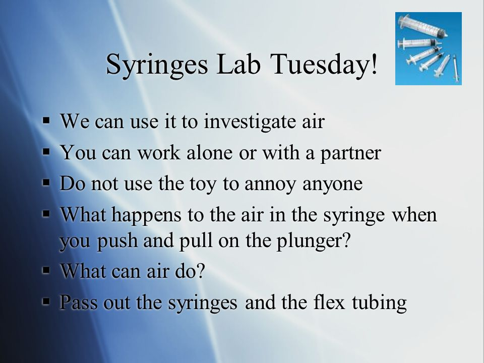 Syringes Lab Tuesday! We can use it to investigate air