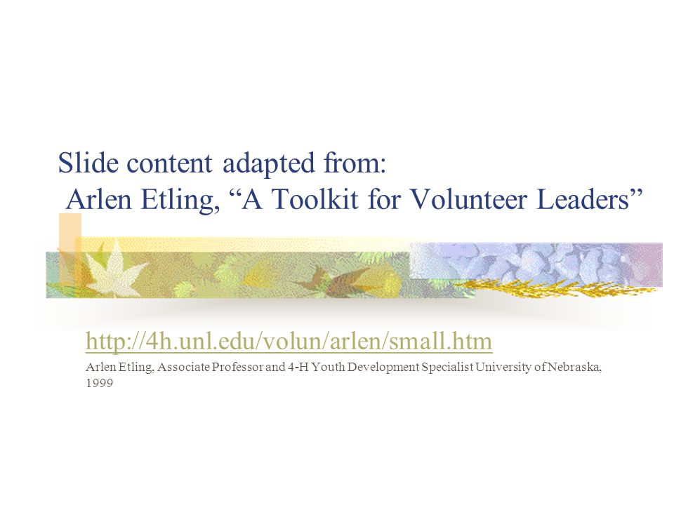 Slide content adapted from: Arlen Etling, A Toolkit for Volunteer Leaders