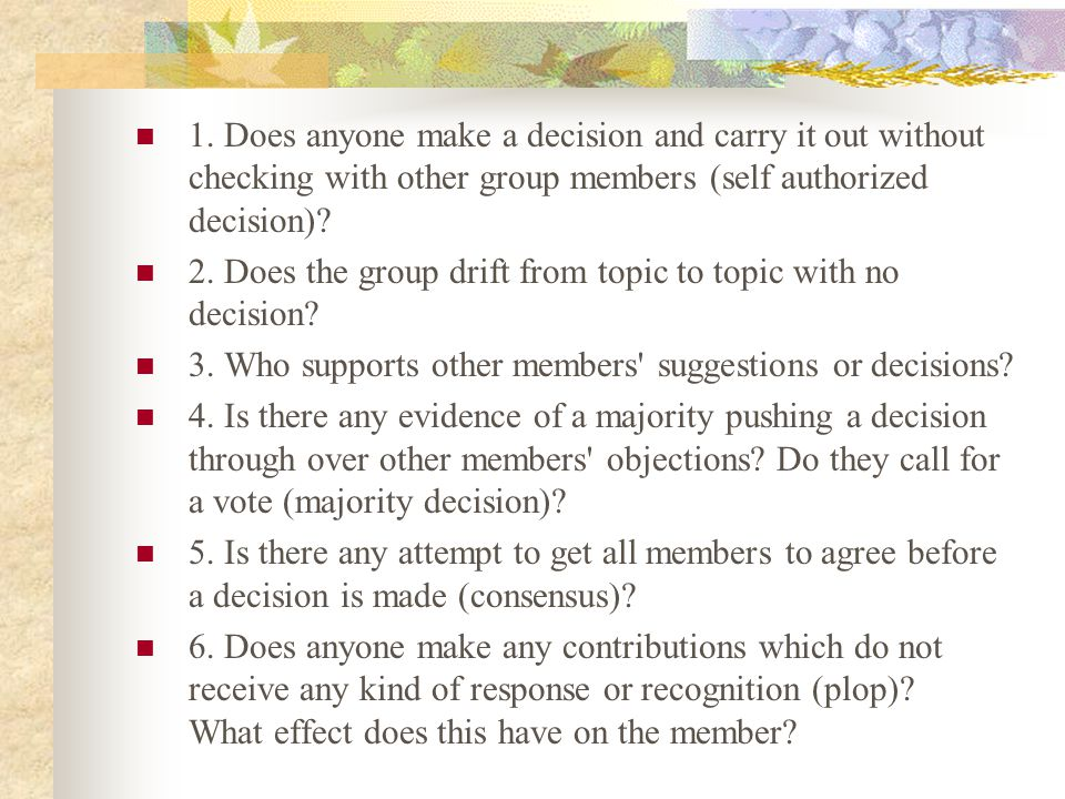 1. Does anyone make a decision and carry it out without checking with other group members (self authorized decision)