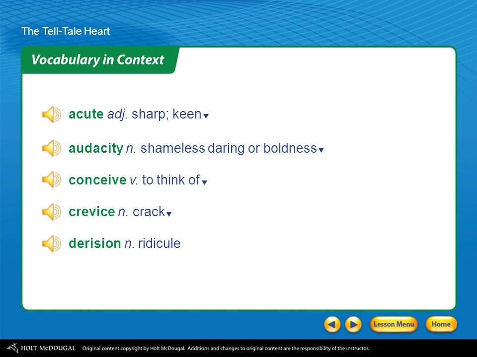 acute adj. sharp; keen audacity n. shameless daring or boldness. conceive v. to think of. crevice n. crack.