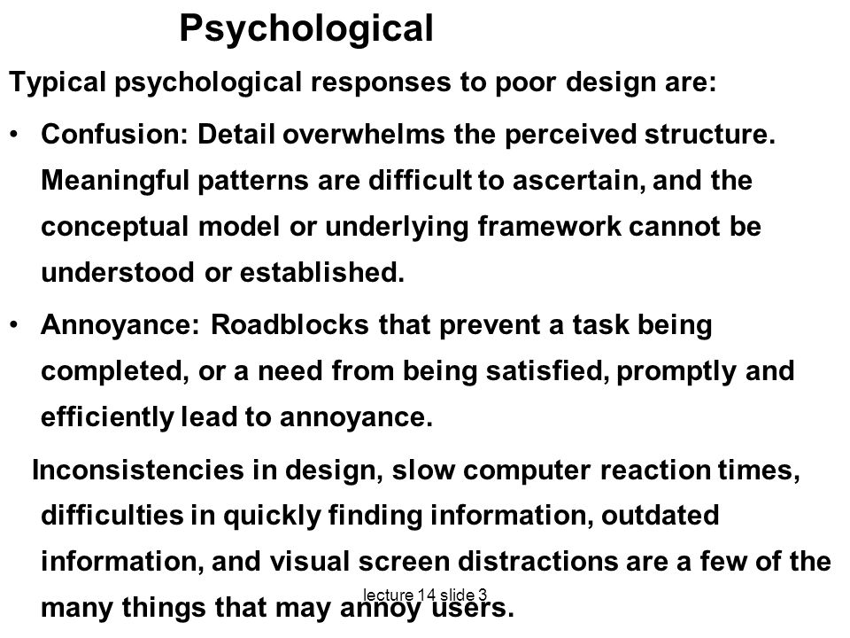 Psychological Typical psychological responses to poor design are: