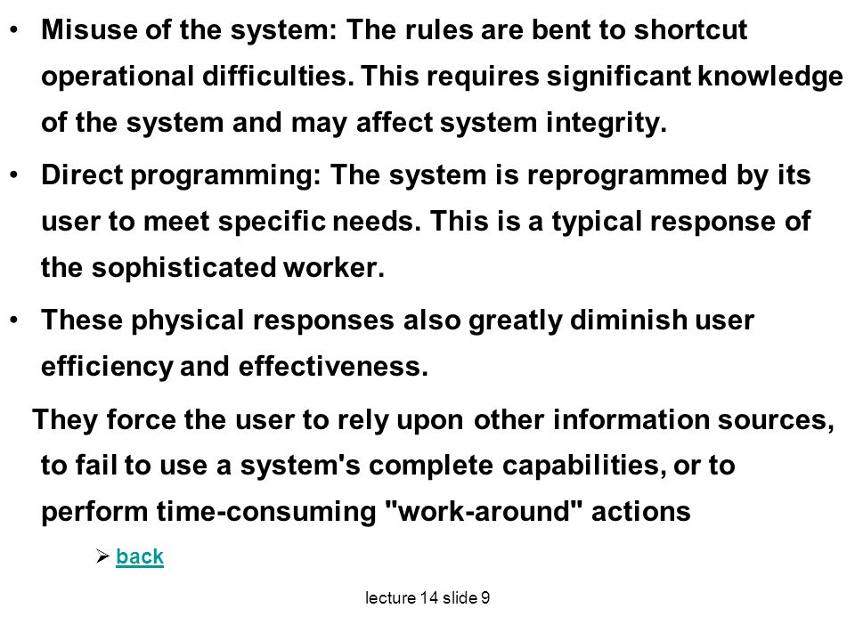 Misuse of the system: The rules are bent to shortcut operational difficulties. This requires significant knowledge of the system and may affect system integrity.
