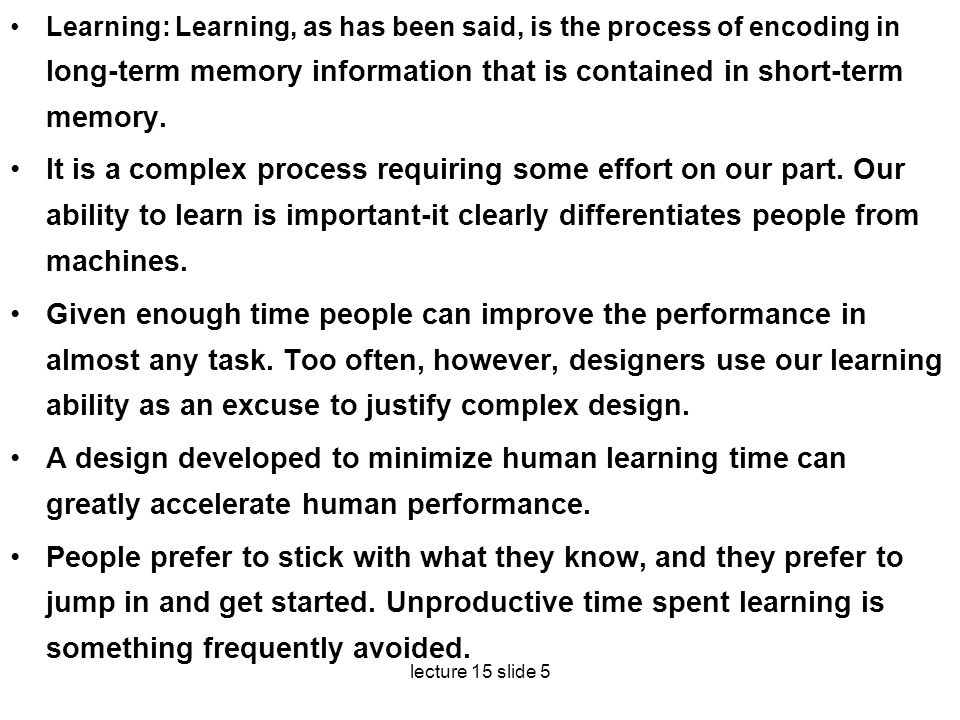 Learning: Learning, as has been said, is the process of encoding in long-term memory informa­tion that is contained in short-term memory.