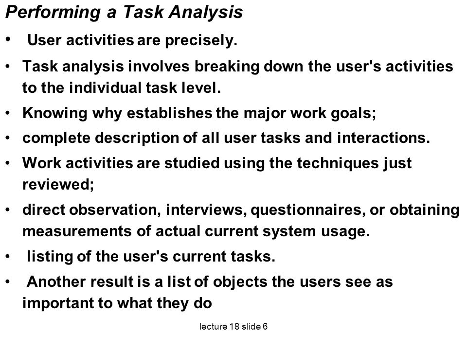 Performing a Task Analysis User activities are precisely.