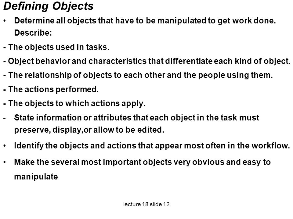 Defining Objects Determine all objects that have to be manipulated to get work done. Describe: - The objects used in tasks.