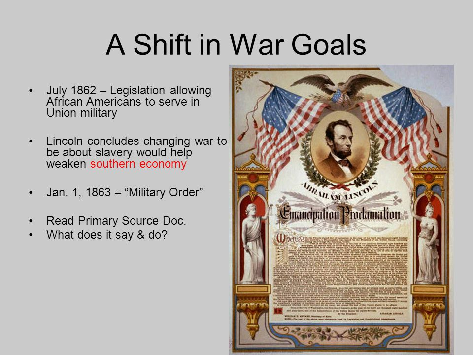 A Shift in War Goals July 1862 – Legislation allowing African Americans to serve in Union military.