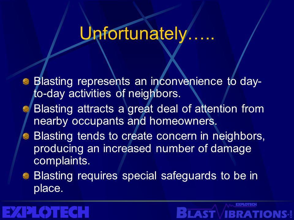 Unfortunately….. Blasting represents an inconvenience to day-to-day activities of neighbors.