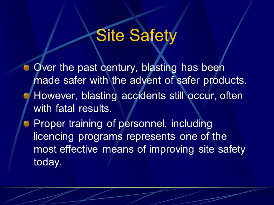 Site Safety Over the past century, blasting has been made safer with the advent of safer products.