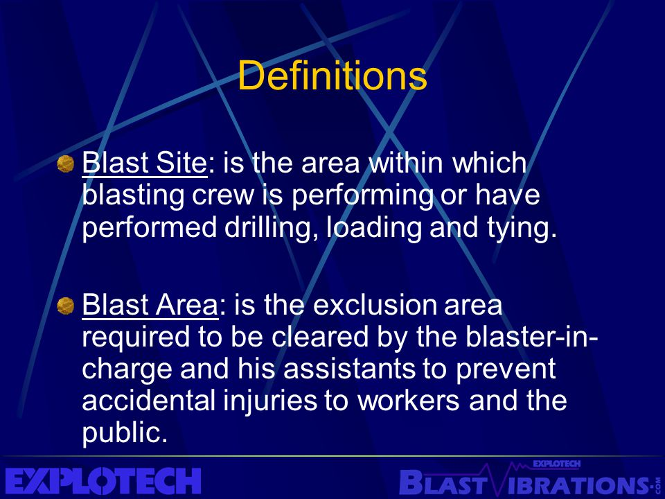 Definitions Blast Site: is the area within which blasting crew is performing or have performed drilling, loading and tying.
