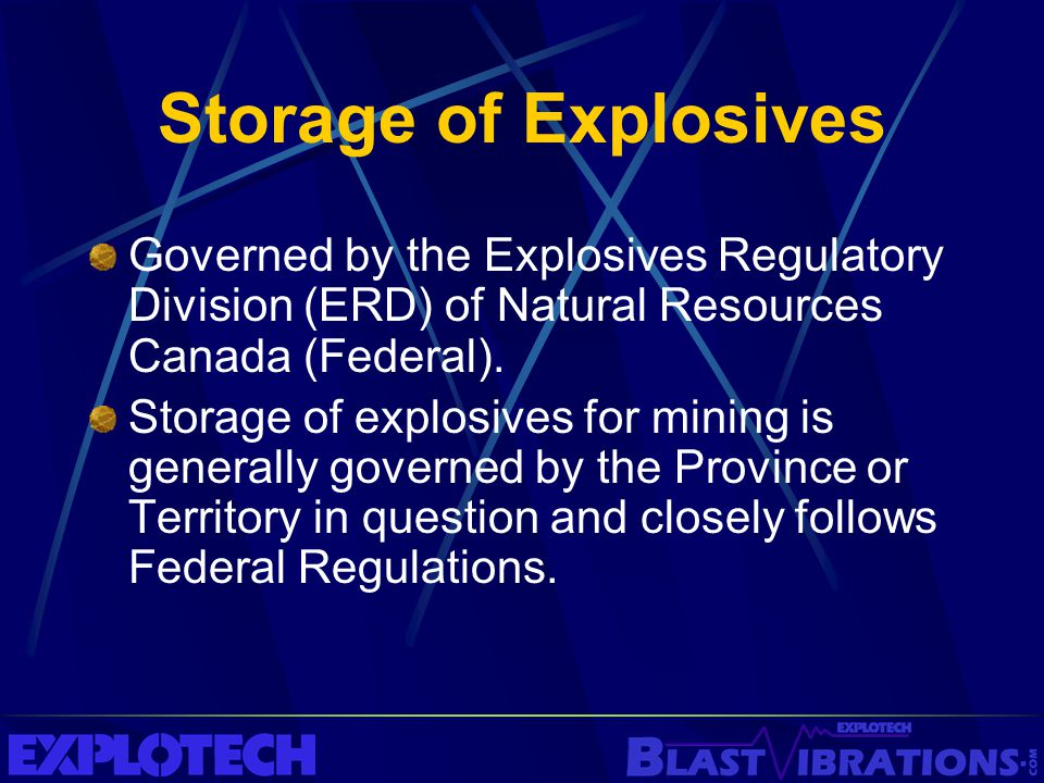 Storage of Explosives Governed by the Explosives Regulatory Division (ERD) of Natural Resources Canada (Federal).