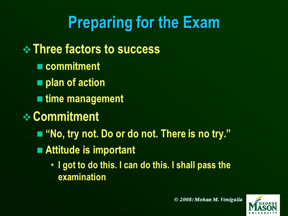 Preparing for the Exam Three factors to success Commitment commitment