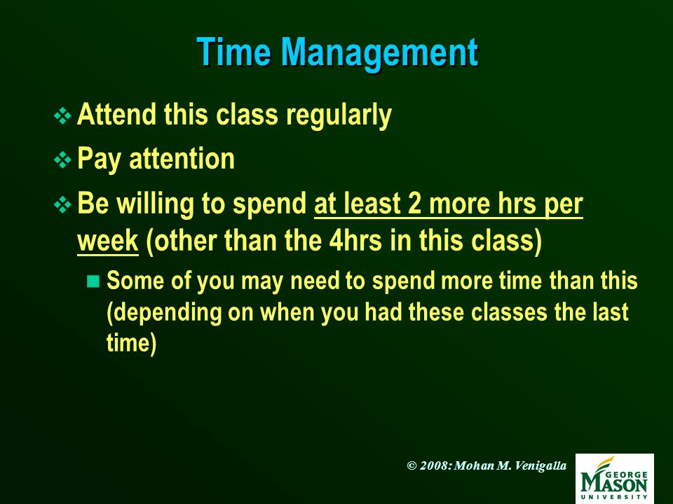 Time Management Attend this class regularly Pay attention