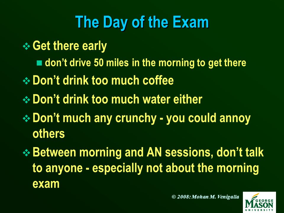 The Day of the Exam Get there early Don't drink too much coffee