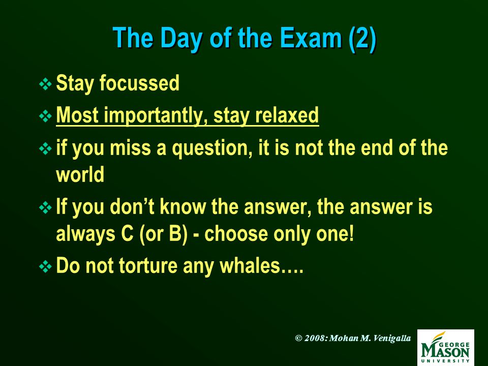 The Day of the Exam (2) Stay focussed Most importantly, stay relaxed