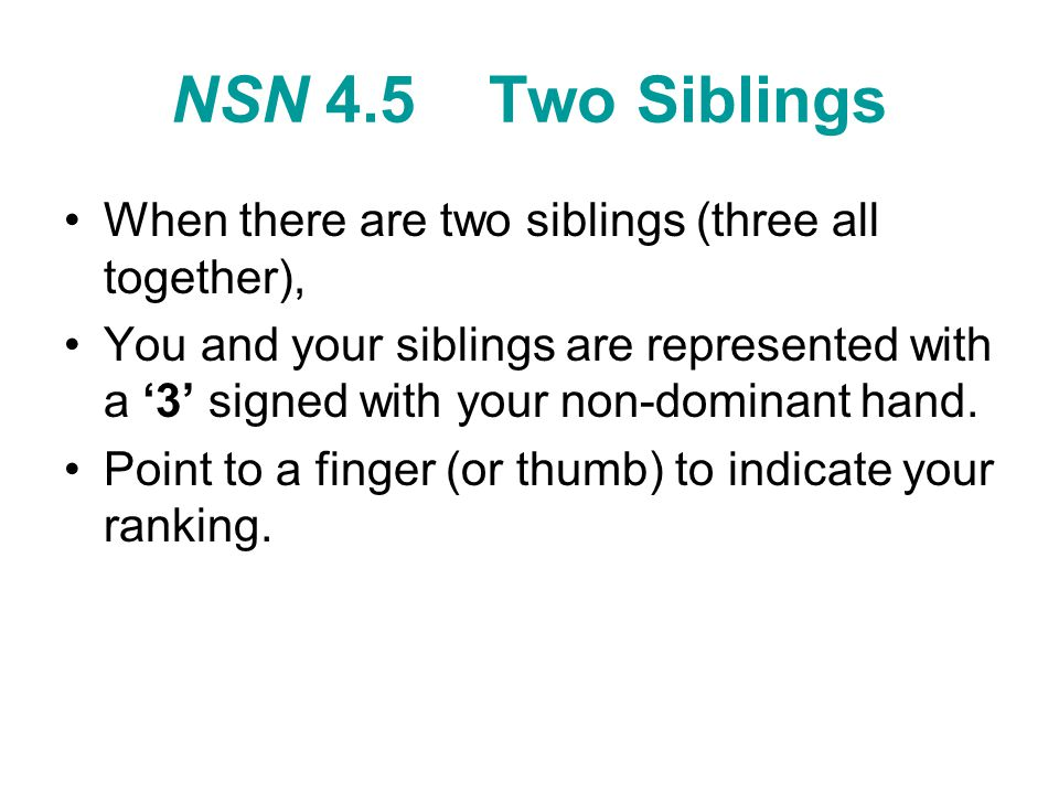 NSN 4.5 Two Siblings When there are two siblings (three all together),