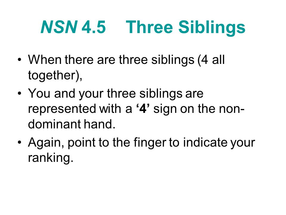 NSN 4.5 Three Siblings When there are three siblings (4 all together),