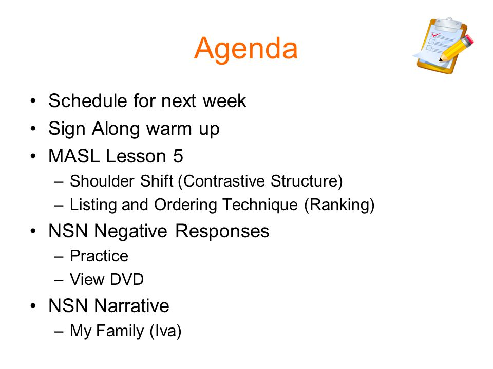 Agenda Schedule for next week Sign Along warm up MASL Lesson 5