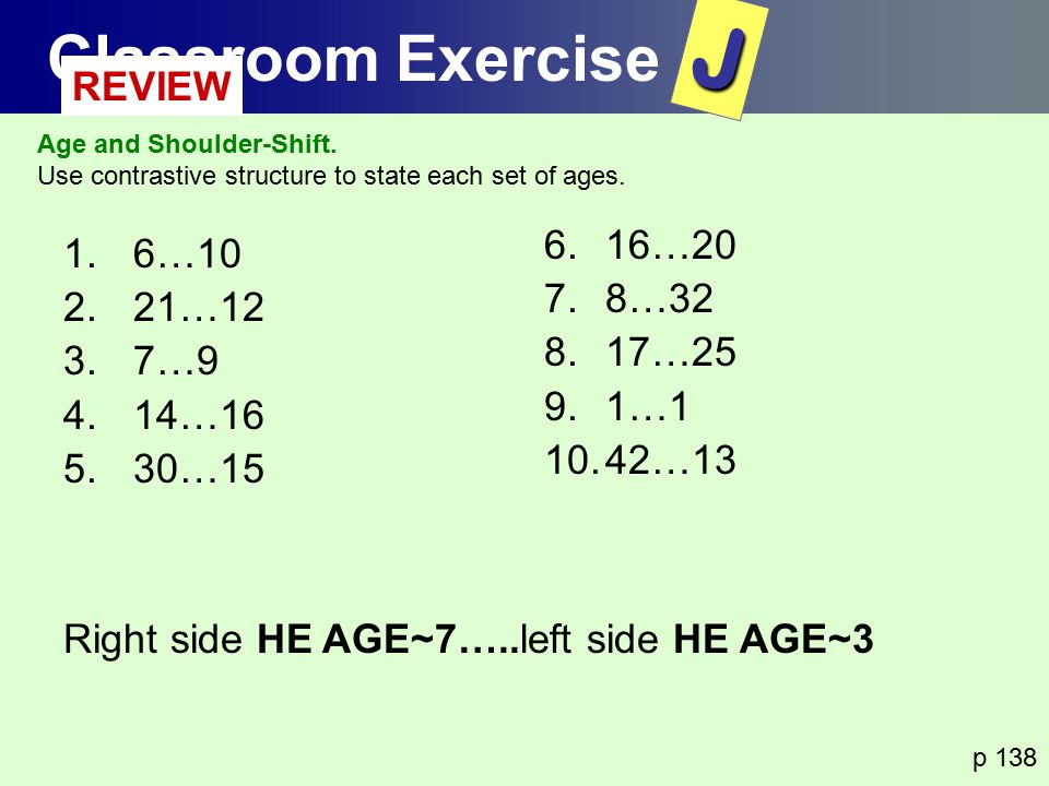 J Classroom Exercise REVIEW 16…20 6…10 8…32 21…12 17…25 7…9 1…1 14…16