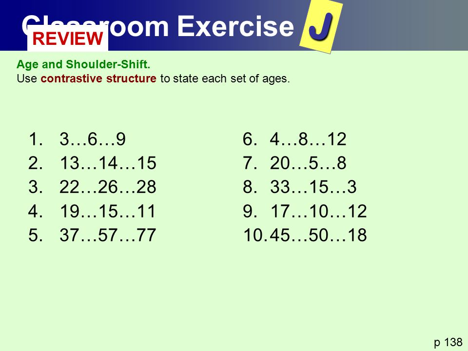 J Classroom Exercise REVIEW 3…6…9 13…14…15 22…26…28 19…15…11 37…57…77