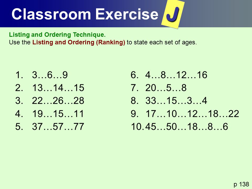 J Classroom Exercise 3…6…9 13…14…15 22…26…28 19…15…11 37…57…77