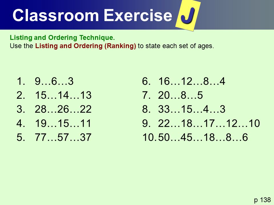 J Classroom Exercise 9…6…3 15…14…13 28…26…22 19…15…11 77…57…37