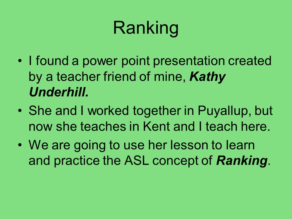Ranking I found a power point presentation created by a teacher friend of mine, Kathy Underhill.