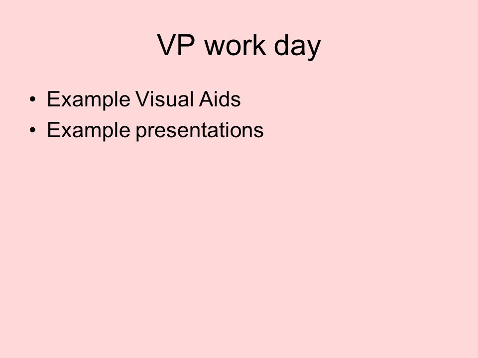 VP work day Example Visual Aids Example presentations