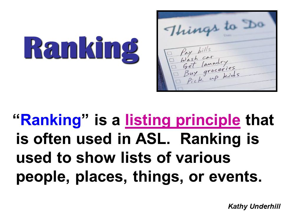 Ranking Ranking is a listing principle that is often used in ASL. Ranking is used to show lists of various people, places, things, or events.