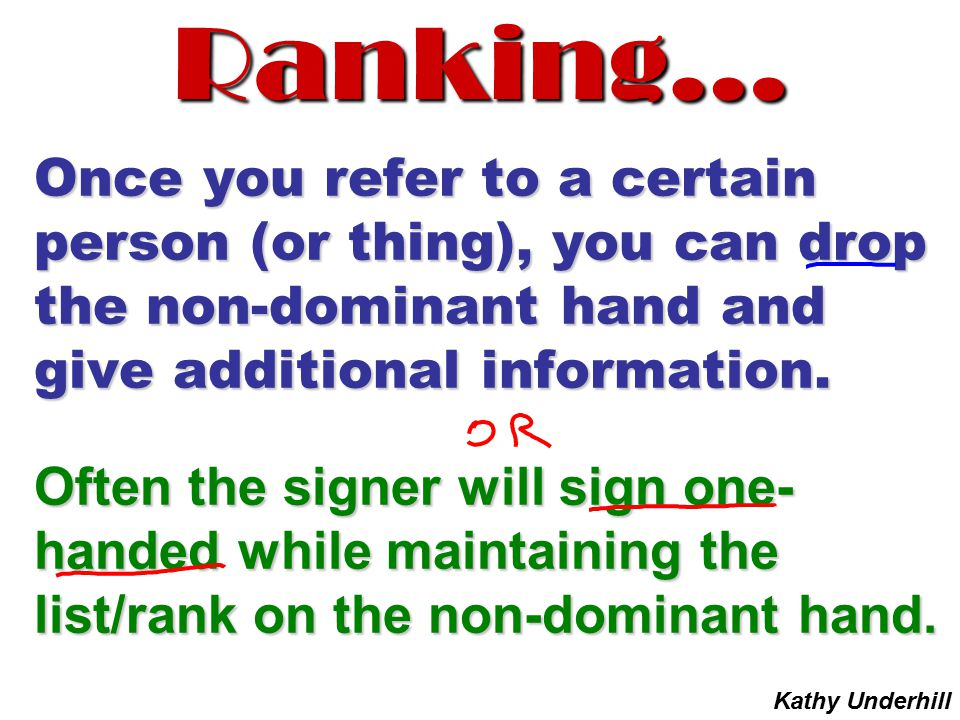 Ranking… Once you refer to a certain person (or thing), you can drop the non-dominant hand and give additional information.