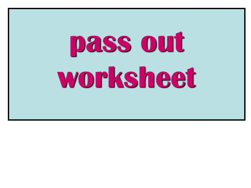pass out worksheet