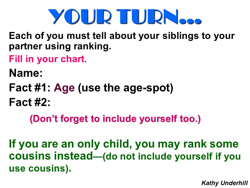 YOUR TURN… Name: Fact #1: Age (use the age-spot) Fact #2: