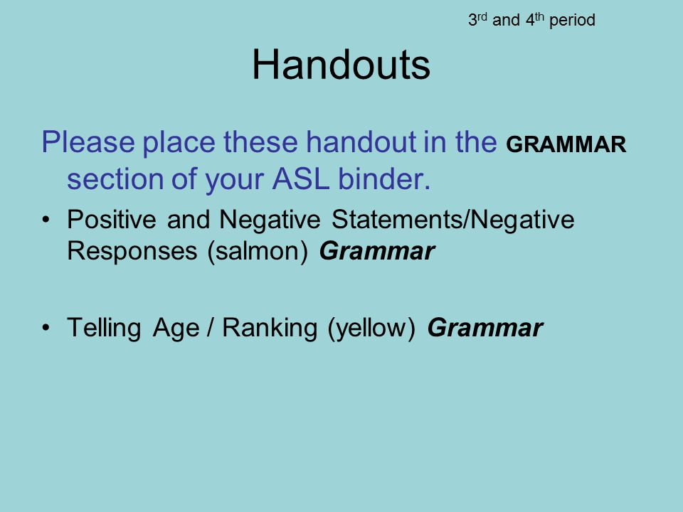 3rd and 4th period Handouts. Please place these handout in the GRAMMAR section of your ASL binder.
