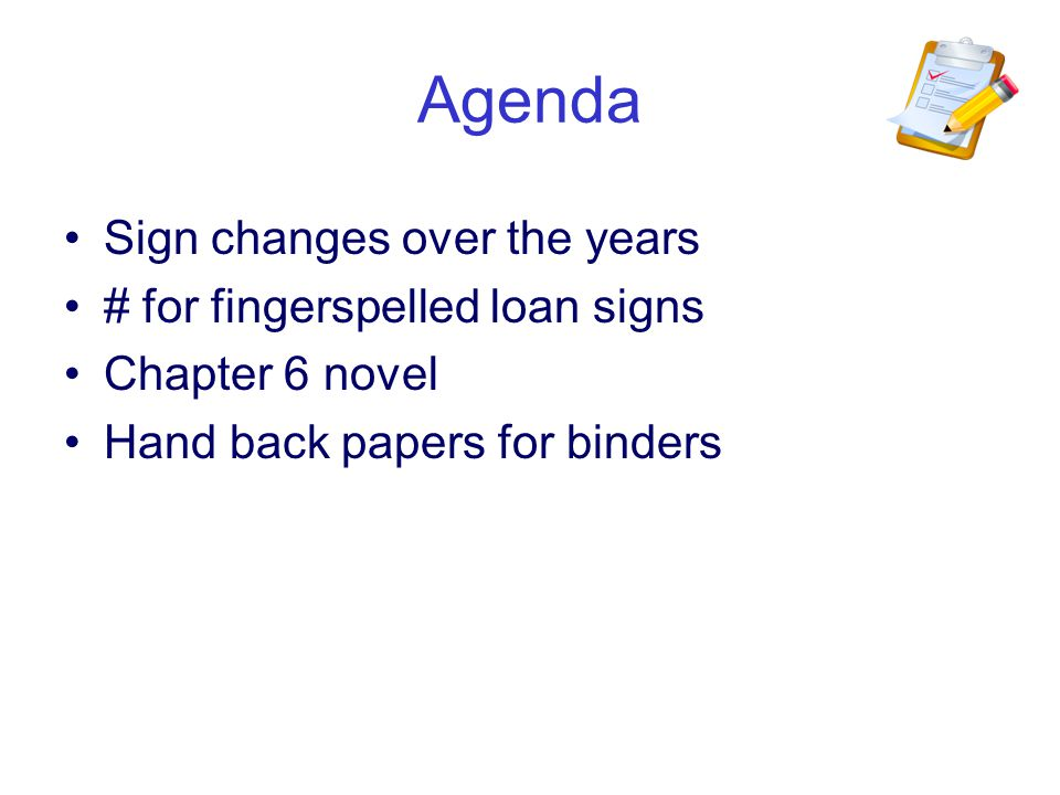 Agenda Sign changes over the years # for fingerspelled loan signs