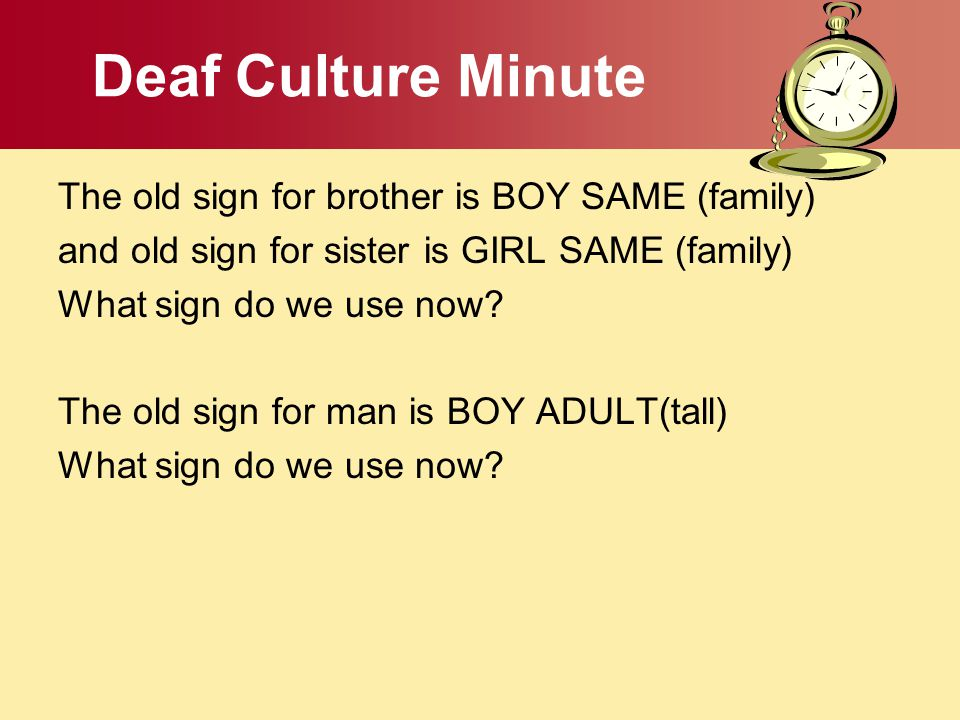 Deaf Culture Minute The old sign for brother is BOY SAME (family)