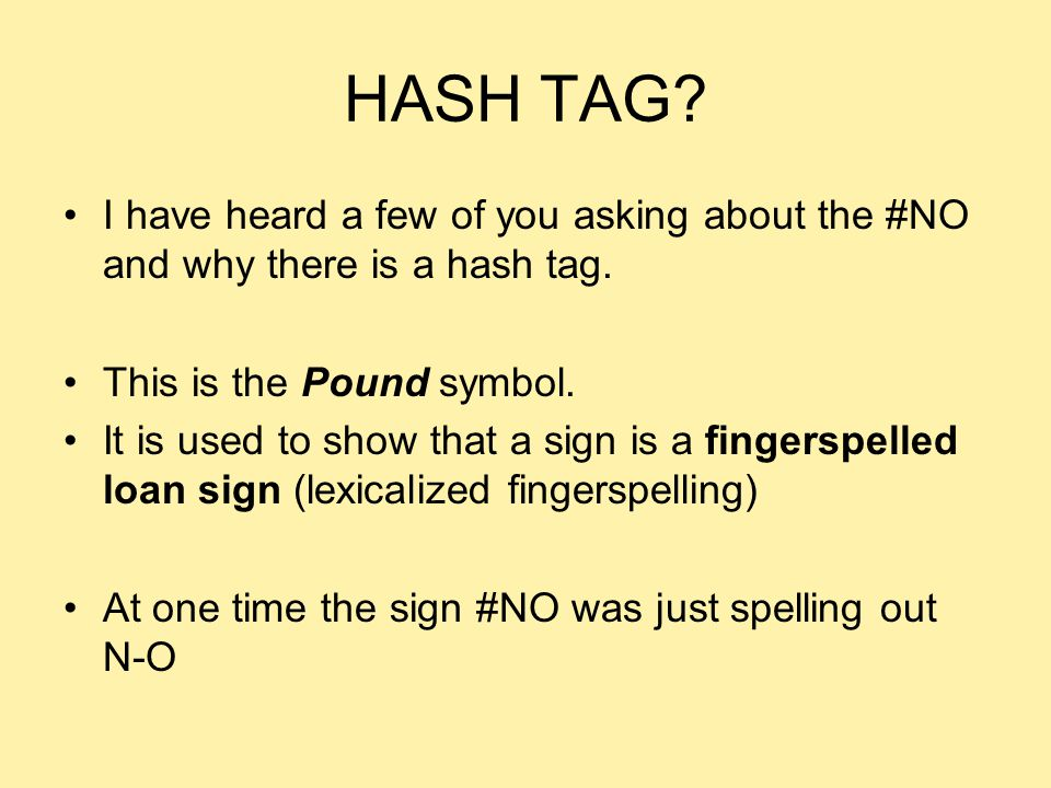 HASH TAG I have heard a few of you asking about the #NO and why there is a hash tag. This is the Pound symbol.