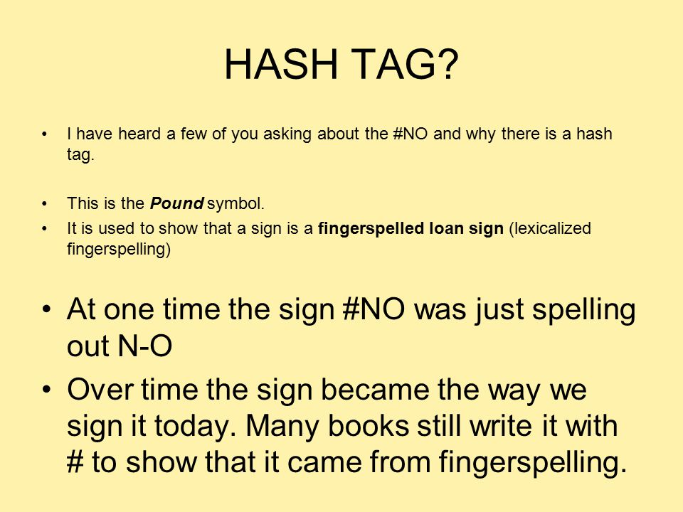 HASH TAG At one time the sign #NO was just spelling out N-O
