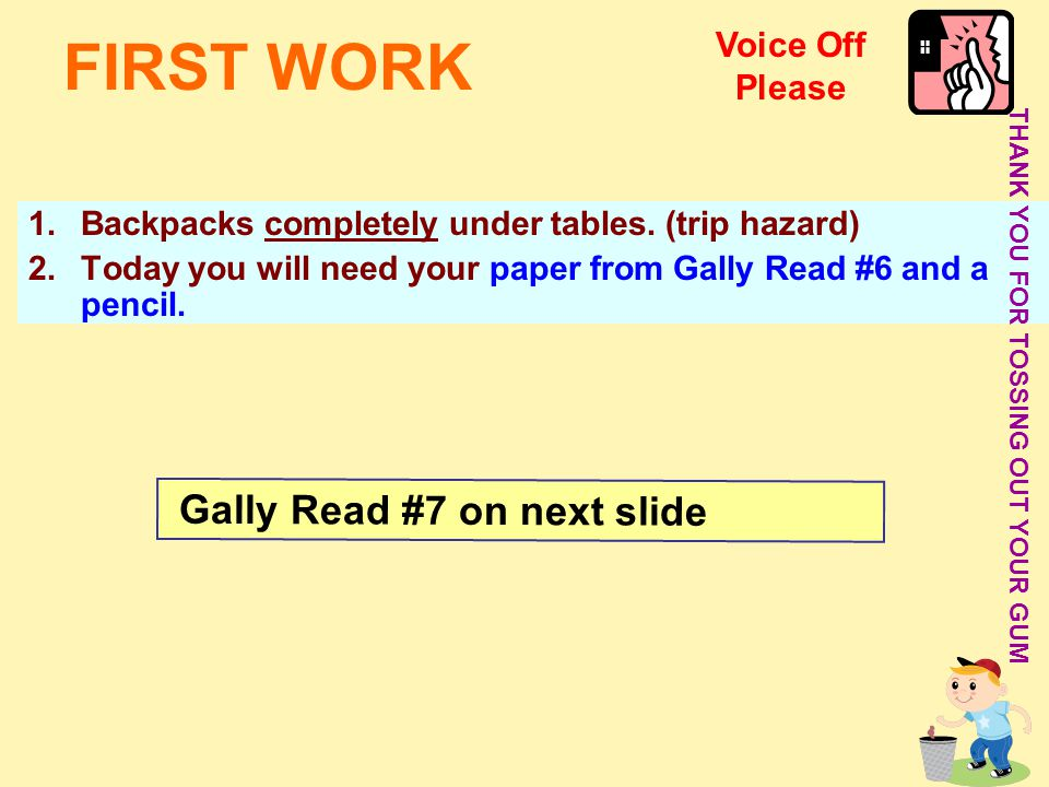 FIRST WORK Gally Read #7 on next slide Voice Off Please