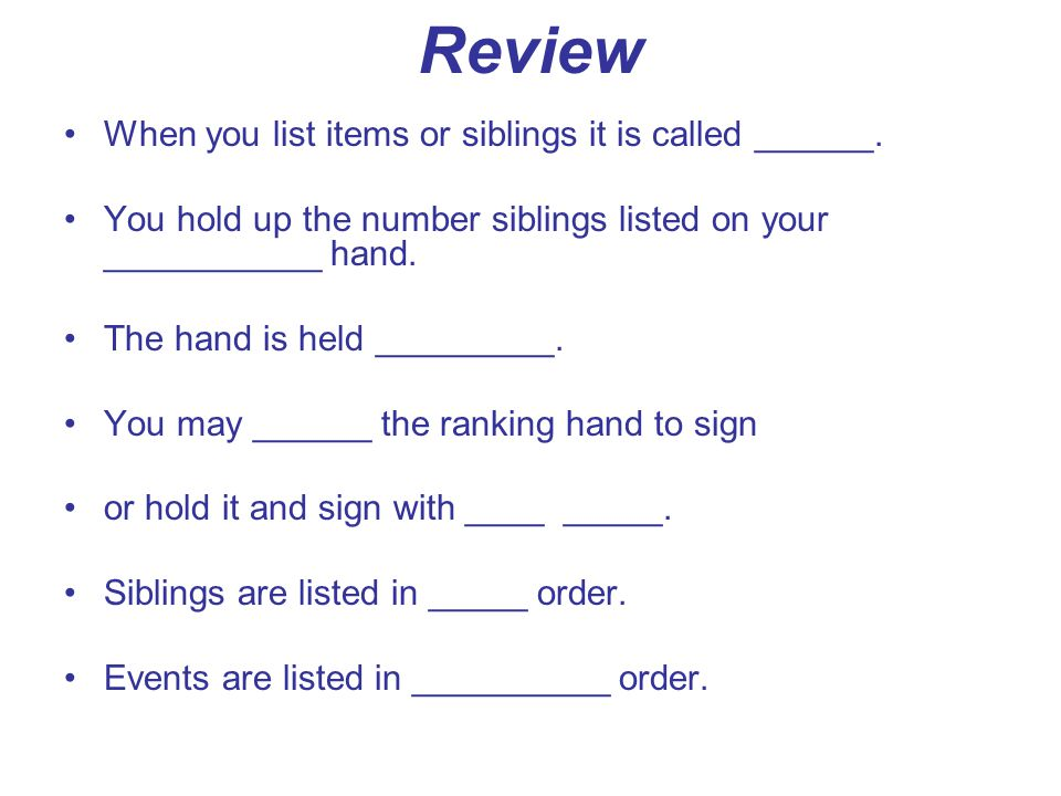 Review When you list items or siblings it is called ______.