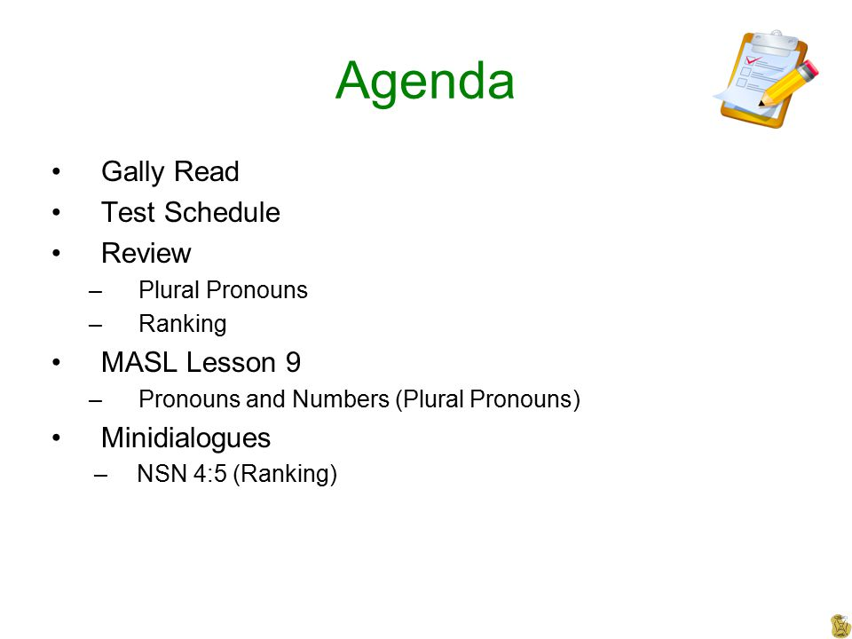Agenda Gally Read Test Schedule Review MASL Lesson 9 Minidialogues
