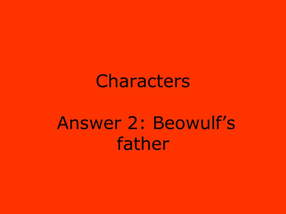 Characters Answer 2: Beowulf's father