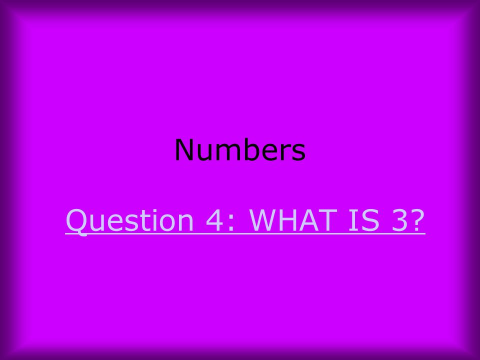 Numbers Question 4: WHAT IS 3