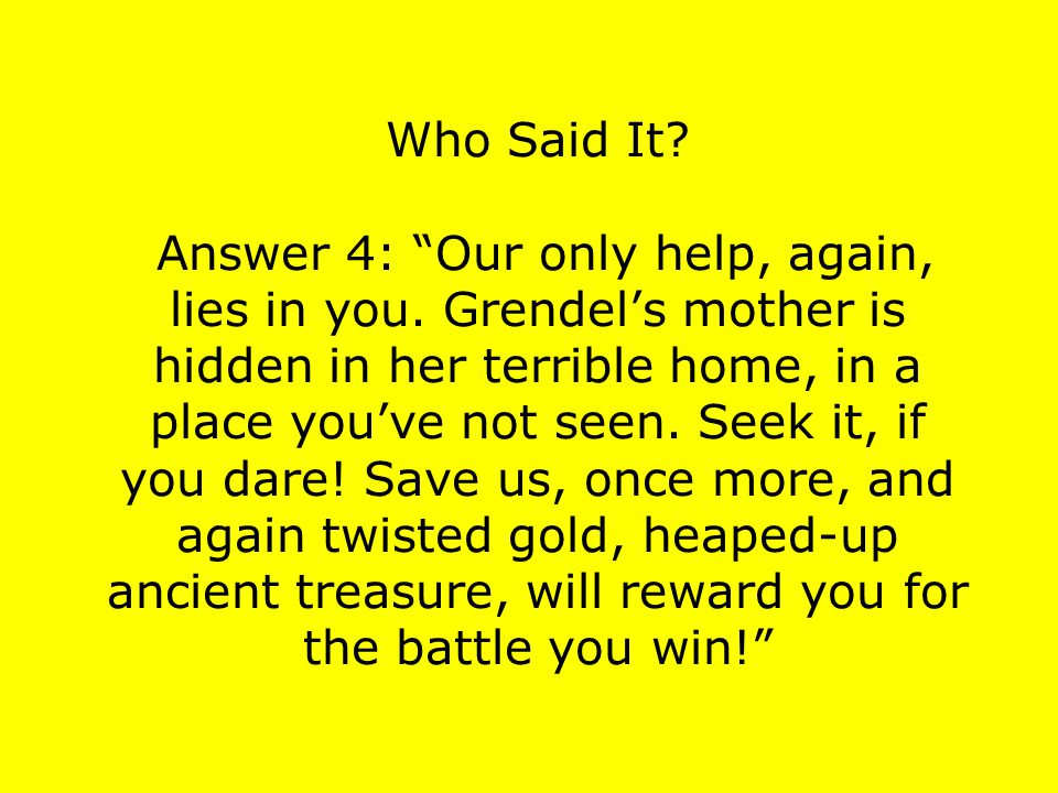 Who Said It. Answer 4: Our only help, again, lies in you