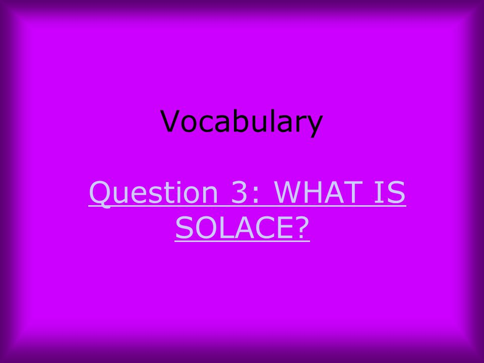 Vocabulary Question 3: WHAT IS SOLACE
