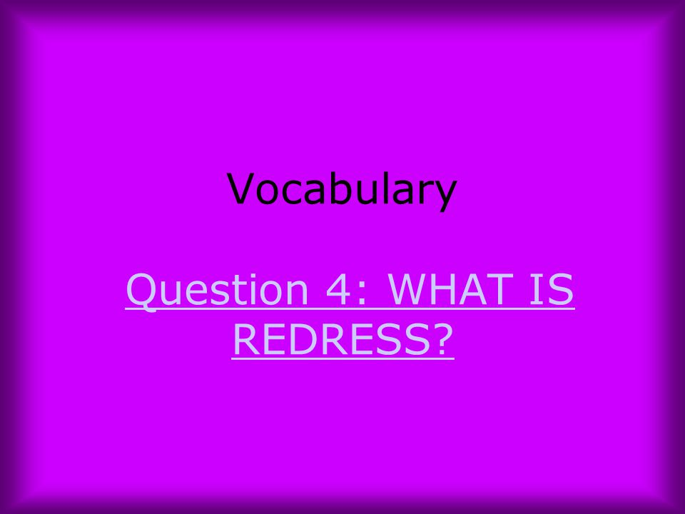 Vocabulary Question 4: WHAT IS REDRESS