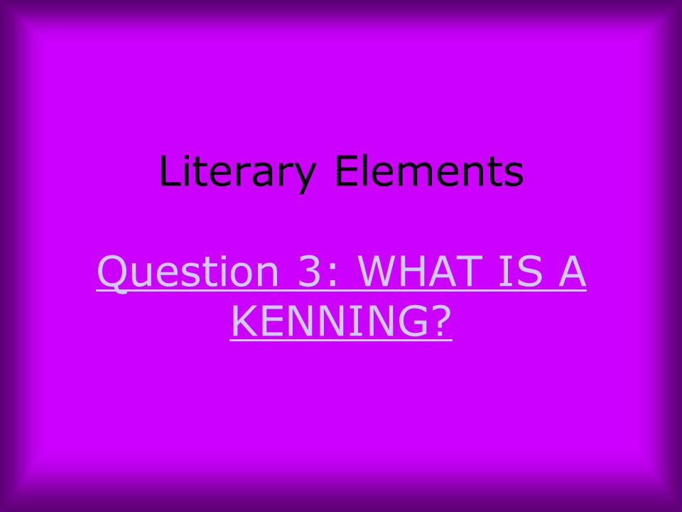 Literary Elements Question 3: WHAT IS A KENNING