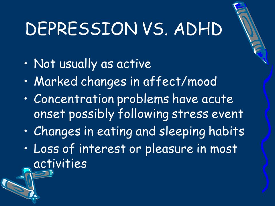 DEPRESSION VS. ADHD Not usually as active