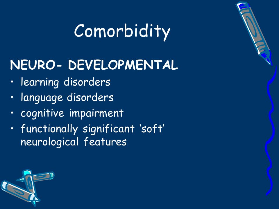 Comorbidity NEURO- DEVELOPMENTAL learning disorders language disorders