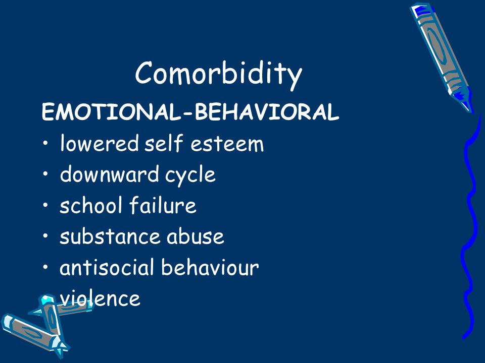Comorbidity EMOTIONAL-BEHAVIORAL lowered self esteem downward cycle